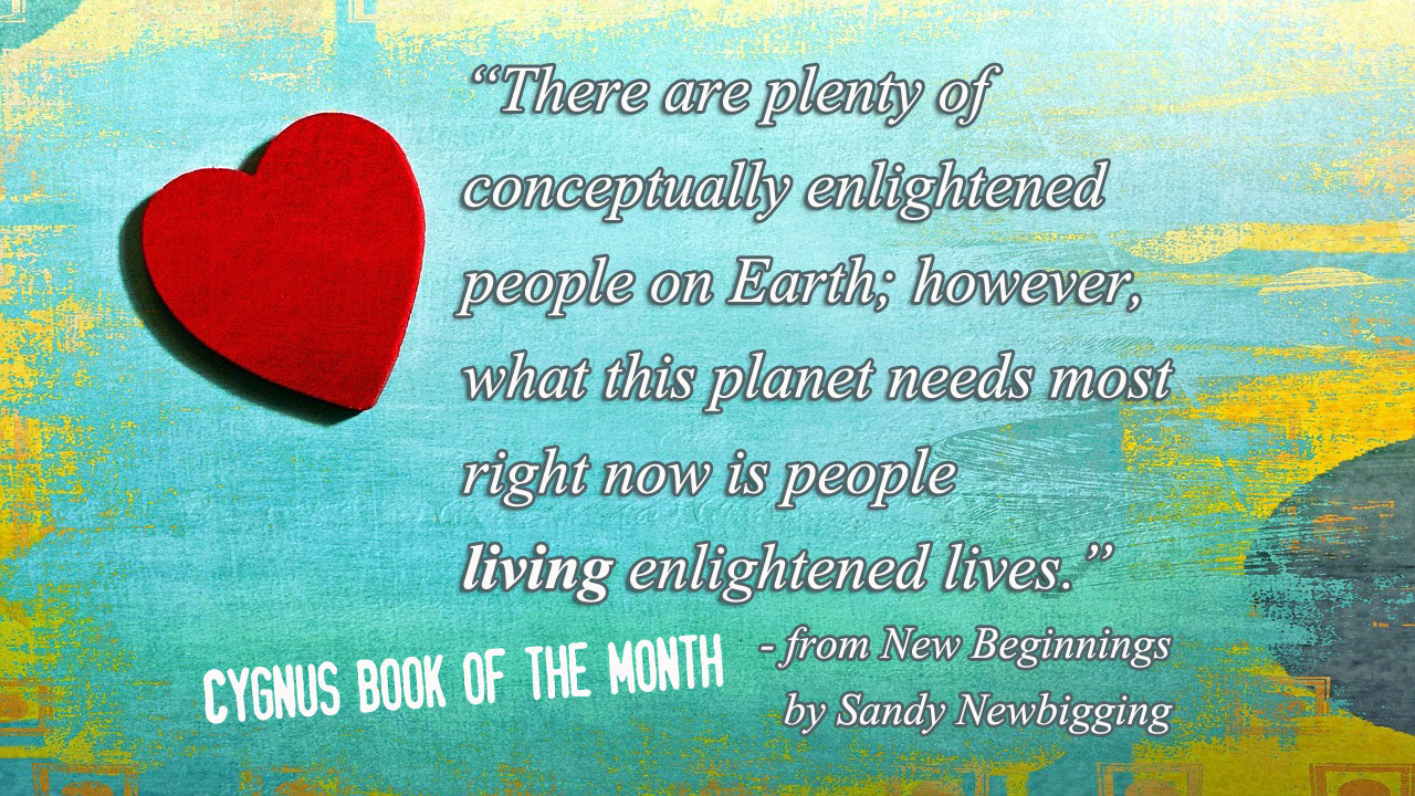 """There are plenty of conceptually enlightened people on Earth; however, what this planet needs most right now is people living enlightened lives."" - from New Beginnings by Sandy Newbigging"